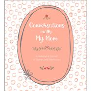 Conversations with My Mom A  Keepsake Journal of Stories and Memories by Lark Crafts, 9781454710646