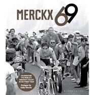 Merckx 69 Celebrating the world's greatest cyclist in his finest year by Maes, Jan; Strouken, Tonny; Merckx, Eddy, 9781472910646