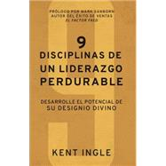 9 Disciplinas de un liderazgo perdurable: Desarrolle El Potencial De Su Designio Divino by Ingle, Kent, 9781680670646