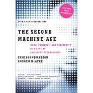 The Second Machine Age: Work, Progress, and Prosperity in a Time of Brilliant Technologies by Brynjolfsson, Erik; McAfee, Andrew, 9780393350647