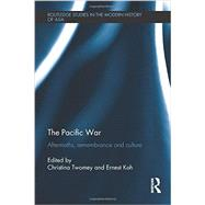 The Pacific War: Aftermaths, Remembrance and Culture by Twomey; Christina, 9780415740647