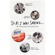 So As I Was Saying . . . My Somewhat Eventful Life by Mankiewicz, Frank; Swerdlow, Joel L., 9781250070647