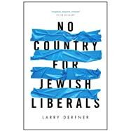 No Country for Jewish Liberals by Derfner, Larry, 9781682570647