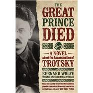 The Great Prince Died: A Novel About the Assassination of Trotsky by Wolfe, Bernard; Vollmann, William T., 9780226260648