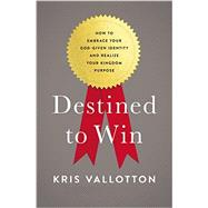 Destined to Win by Vallotton, Kris, 9780718080648