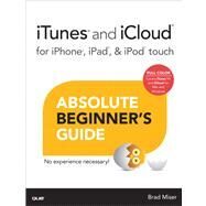 iTunes and iCloud for iPhone, iPad, & iPod touch Absolute Beginner's Guide by Miser, Brad, 9780789750648