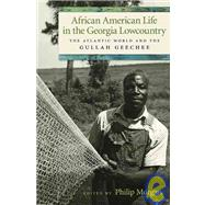 African American Life in the Georgia Lowcountry : The Atlantic World and the Gullah Geechee by Morgan, Philip, 9780820330648