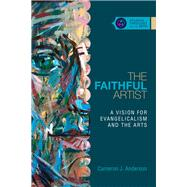 The Faithful Artist by Anderson, Cameron J., 9780830850648