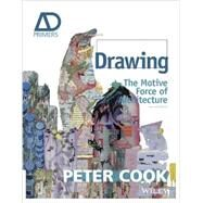 Drawing The Motive Force of Architecture by Cook, Peter, 9781118700648