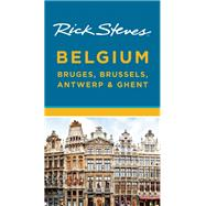 Rick Steves Belgium: Bruges, Brussels, Antwerp & Ghent by Steves, Rick, 9781631210648