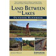 Land Between The Lakes Outdoor Handbook Your Complete Guide for Hiking, Camping, Fishing, and Nature Study in Western Tennessee and Kentucky by Molloy, Johnny, 9781634040648