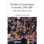 The Rise of Conservatism in America, 1945-2000 A Brief History with Documents by Story, Ronald; Laurie, Bruce, 9780312450649