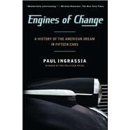 Engines of Change : A History of the American Dream in Fifteen Cars by Ingrassia, Paul, 9781451640649