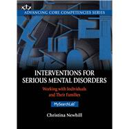 Interventions for Serious Mental Disorders Working with Individuals and Their Families by Newhill, Christina E., 9780205730650