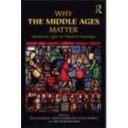 Why the Middle Ages Matter: Medieval Light on Modern Injustice by Chazelle; Celia, 9780415780650