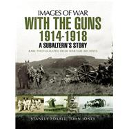 With the Guns 1914 - 1918 by Foxall, Stanley; Jones, John, 9781473860650