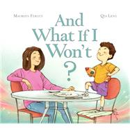 And What If I Won't? by Fergus, Maureen ; Leng, Qin, 9781771470650