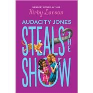 Audacity Jones Steals the Show (Audacity Jones #2) by Larson, Kirby, 9780545840651