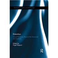 Distortion: Social Processes Beyond the Structured and Systemic by Rapport; Nigel, 9781138230651