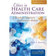 Ethics in Health Administration: A Practical Approach for Decision Makers by Morrison, Eileen E., 9781284070651