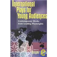 International Plays for Young Audiences: Contemporary Works from Leading Playwrights by Ellis, Roger, 9781566080651