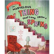 The Marvelous Thing That Came from a Spring The Accidental Invention of the Toy That Swept the Nation by Ford, Gilbert; Ford, Gilbert, 9781481450652