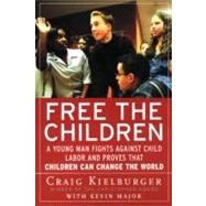 Free the Children : A Young Man Fights Against Child Labor and Proves That Children Can Change the World by Kielburger, Craig, 9780060930653