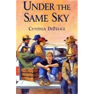 Under the Same Sky by DeFelice, Cynthia, 9780374480653