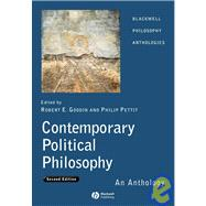 Contemporary Political Philosophy : An Anthology by Goodin, Robert E.; Pettit, Philip, 9781405130653