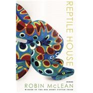 Reptile House by Mclean, Robin, 9781938160653