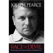 Race With the Devil: My Journey from Racial Hatred to Rational Love by Pearce, Joseph, 9781618900654