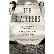 The Searchers The Making of an American Legend by Frankel, Glenn, 9781620400654