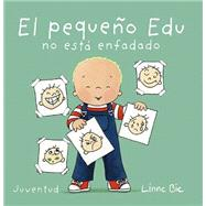 El Pequeño Edu No Está Enfadado / Little Edu Is No Longer Upset by Bie, Linne, 9788426140654