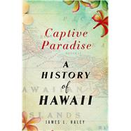 Captive Paradise A History of Hawaii by Haley, James L., 9780312600655