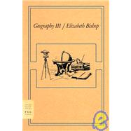 Geography III Poems by Bishop, Elizabeth, 9780374530655