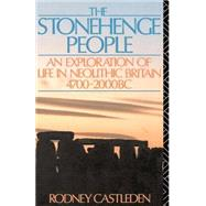 The Stonehenge People: An Exploration of Life in Neolithic Britain 4700-2000 BC by Castleden; Rodney, 9780415040655
