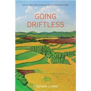 Going Driftless: Life Lessons from the Heartland for Unraveling Times by Lyons, Stephen, 9780762780655