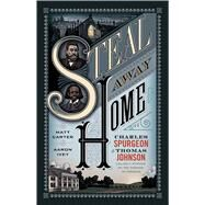 Steal Away Home Charles Spurgeon and Thomas Johnson, Unlikely Friends on the Passage to Freedom by Carter, Matt; Ivey, Aaron, 9781433690655
