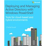 Deploying and Managing Active Directory with Windows PowerShell Tools for cloud-based and hybrid environments by Russel, Charlie, 9781509300655