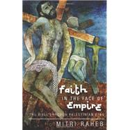 Faith in the Face of Empire: The Bible Through Palestinian Eyes by Raheb, Mitri, 9781626980655