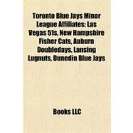 Toronto Blue Jays Minor League Affiliates : Las Vegas 51s, New Hampshire Fisher Cats, Auburn Doubledays, Lansing Lugnuts, Dunedin Blue Jays by , 9781156930656