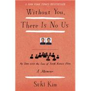 Without You, There Is No Us by Kim, Suki, 9780307720658