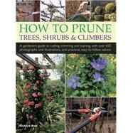 How to Prune Trees, Shrubs & Climbers by Bird, Richard, 9780754830658