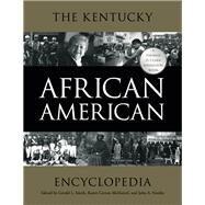 The Kentucky African American Encyclopedia by Smith, Gerald L.; Mcdaniel, Karen Cotton; Hardin, John A., 9780813160658
