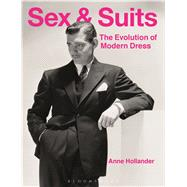 Sex and Suits The Evolution of Modern Dress by Hollander, Anne, 9781474250658