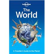 Lonely Planet the World: A Traveller's Guide to the Planet by Lonely Planet Publications, 9781743600658