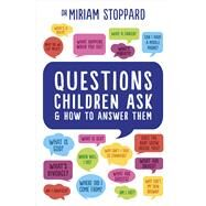 Questions Children Ask & How to Answer Them by Stoppard, Miriam, 9781785040658