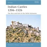 Indian Castles 1206–1526 The Rise and Fall of the Delhi Sultanate by Nossov, Konstantin S; Nossov, Konstantin; Delf, Brian, 9781846030659