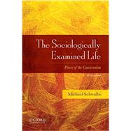 The Sociologically Examined Life Pieces of the Conversation by Schwalbe, Michael, 9780190620660