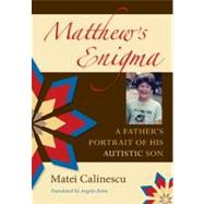 Matthew's Enigma : A Father's Portrait of His Autistic Son by Calinescu, Matei, 9780253220660